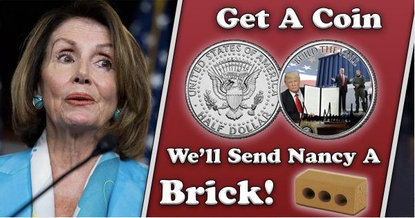 """Join the movement! Receive a Commemorative coin when you send Pelosi a brick to Build The Wall"""""""